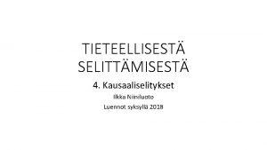 TIETEELLISEST SELITTMISEST 4 Kausaaliselitykset Ilkka Niiniluoto Luennot syksyll