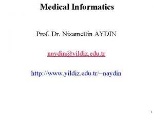 Medical Informatics Prof Dr Nizamettin AYDIN naydinyildiz edu