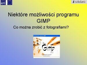 Niektre moliwoci programu GIMP Co mona zrobi z