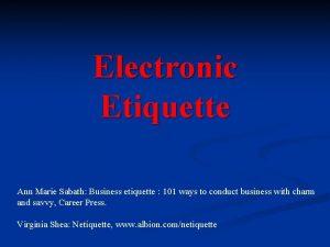 Electronic Etiquette Ann Marie Sabath Business etiquette 101