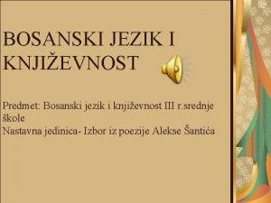 BOSANSKI JEZIK I KNJIEVNOST Predmet Bosanski jezik i