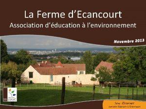 La Ferme dEcancourt Association dducation lenvironnement La Ferme