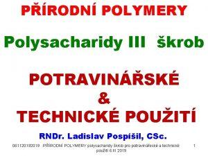 PRODN POLYMERY Polysacharidy III krob POTRAVINSK TECHNICK POUIT