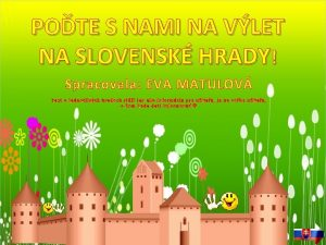 POTE S NAMI NA VLET NA SLOVENSK HRADY