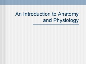An Introduction to Anatomy and Physiology Introduction n