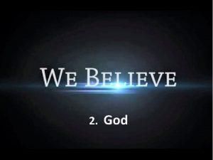 2 God What we Believe 2 We believe