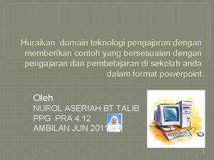 Huraikan domain teknologi pengajaran dengan memberikan contoh yang