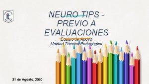 NEURO TIPS PREVIO A EVALUACIONES Equipo de Apoyo