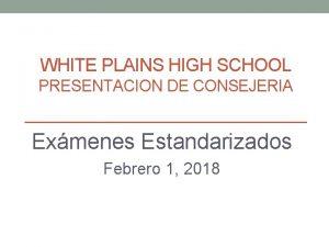 WHITE PLAINS HIGH SCHOOL PRESENTACION DE CONSEJERIA Exmenes