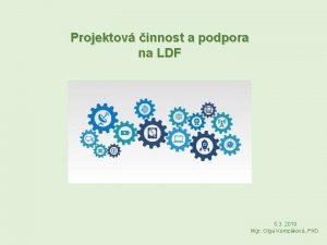 Projektov innost a podpora na LDF 5 3