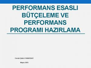 PERFORMANS ESASLI BTELEME VE PERFORMANS PROGRAMI HAZIRLAMA Emrah
