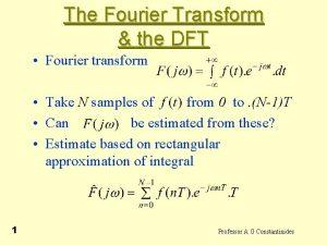 The Fourier Transform the DFT Fourier transform Take