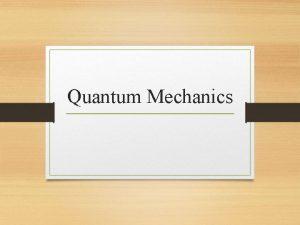 Quantum Mechanics Quantum Mechanical Model of the Atom