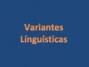 Variantes Lngusticas Variantes lingusticas compreendem formas de uso