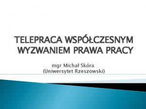 TELEPRACA WSPCZESNYM WYZWANIEM PRAWA PRACY mgr Micha Skra