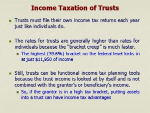 Income Taxation of Trusts n n Trusts must