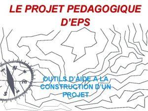 LE PROJET PEDAGOGIQUE DEPS OUTILS DAIDE A LA