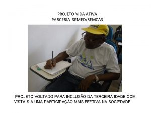 PROJETO VIDA ATIVA PARCERIA SEMEDSEMCAS PROJETO VOLTADO PARA