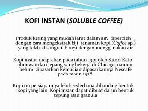 KOPI INSTAN SOLUBLE COFFEE Produk kering yang mudah