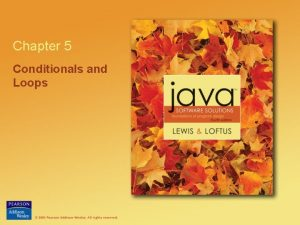 Chapter 5 Conditionals and Loops Conditionals and Loops