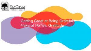 Getting Great at Being Grateful Hakarat Ha Tov