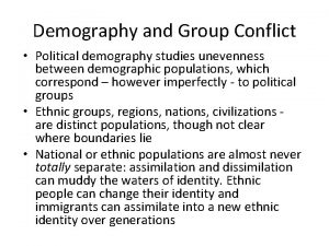 Demography and Group Conflict Political demography studies unevenness