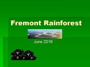 Fremont Rainforest June 2016 Tonights meeting Brief Introduction