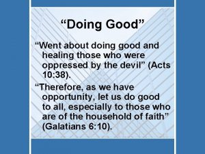 Doing Good Went about doing good and healing