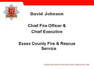 David Johnson Chief Fire Officer Chief Executive Essex