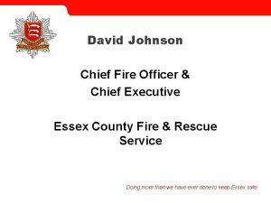 David Johnson Chief Fire Officer Chief Executive Essex