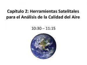 Captulo 2 Herramientas Satelitales para el Anlisis de