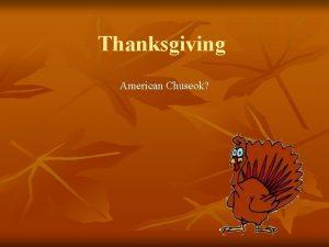 Thanksgiving American Chuseok Thanksgiving History n n The