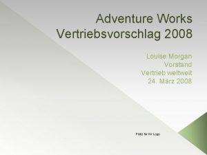 Adventure Works Vertriebsvorschlag 2008 Louise Morgan Vorstand Vertrieb