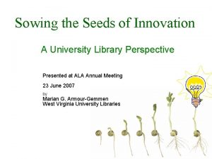 Sowing the Seeds of Innovation A University Library