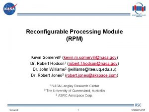 Reconfigurable Processing Module RPM Kevin Somervill 1 kevin
