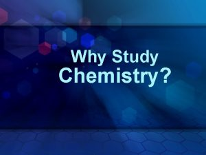 Why Study Chemistry Why Study Chemistry Everywhere Why