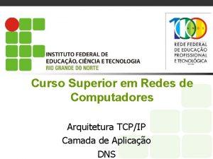 Curso Superior em Redes de Computadores Arquitetura TCPIP