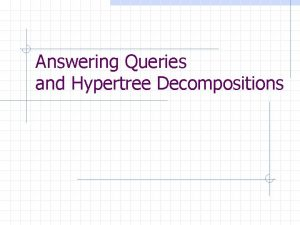 Answering Queries and Hypertree Decompositions Conjunctive Queries The