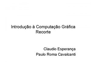 Introduo Computao Grfica Recorte Claudio Esperana Paulo Roma