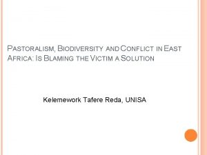 PASTORALISM BIODIVERSITY AND CONFLICT IN EAST AFRICA IS