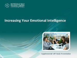 Increasing Your Emotional Intelligence Supplemental SelfStudy Presentation Increasing