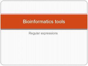 Bioinformatics tools Regular expressions Introduction to regular expressions