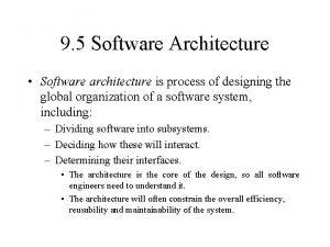 9 5 Software Architecture Software architecture is process
