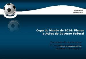 CodeP 0 Copa do Mundo de 2014 Planos