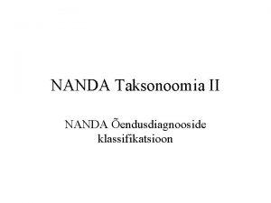 NANDA Taksonoomia II NANDA endusdiagnooside klassifikatsioon endusprotsess kui