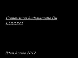 Commission Audiovisuelle Du CODEP 71 Bilan Anne 2012