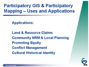 Participatory GIS Participatory Mapping Uses and Applications Land