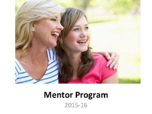 Mentor Program 2015 16 What is the Mentor