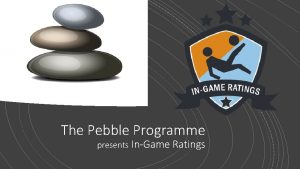 The Pebble Programme presents InGame Ratings DANNY TEAM