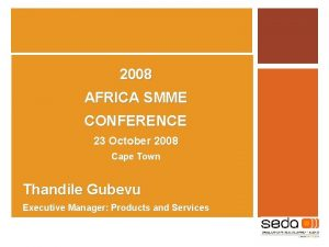 2008 AFRICA SMME CONFERENCE 23 October 2008 Cape